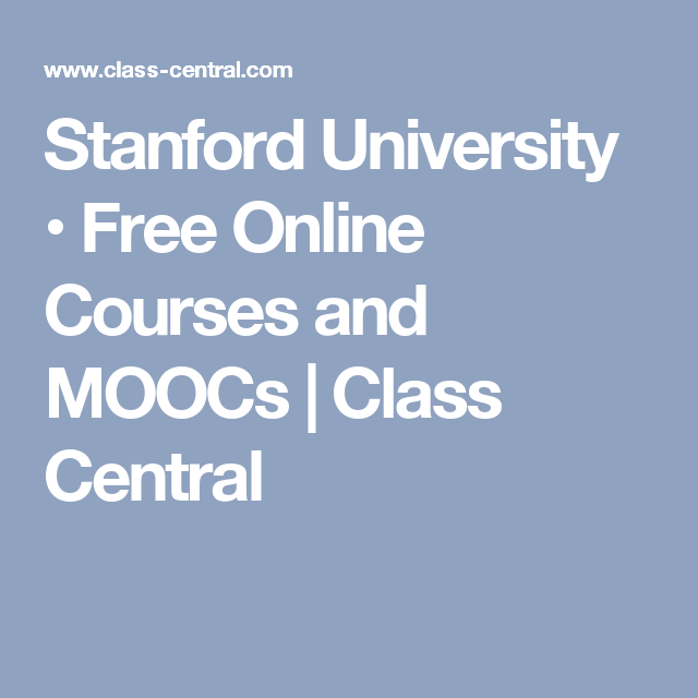 Stanford University Free Online Courses And Moocs Class Central