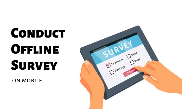 Love Free Software How to Conduct Offline Survey on