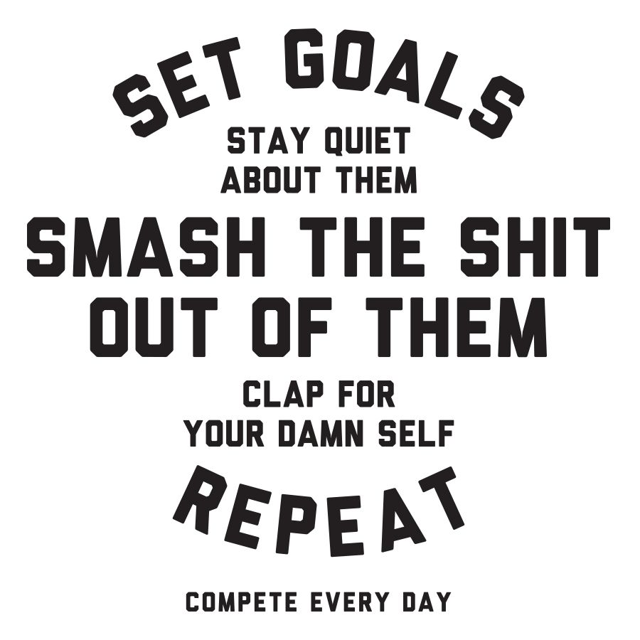 smash every goal you set compete for it motivation quotes i love this i have decided this shall be my new mantra the truth is in fact you have to keep your goals to yourself often sharing your dreams are met