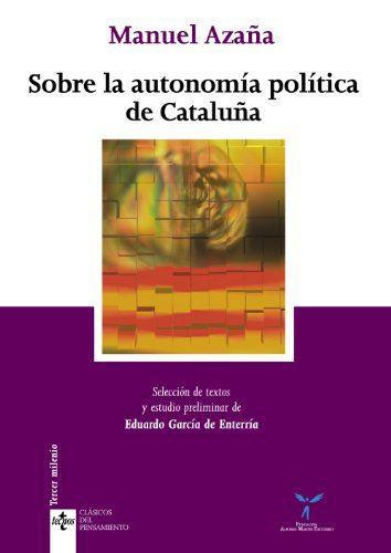 Sobre la autonomía política de Cataluña / Manuel Azaña ; selección de textos y estudio preliminar de Eduardo García de Enterría