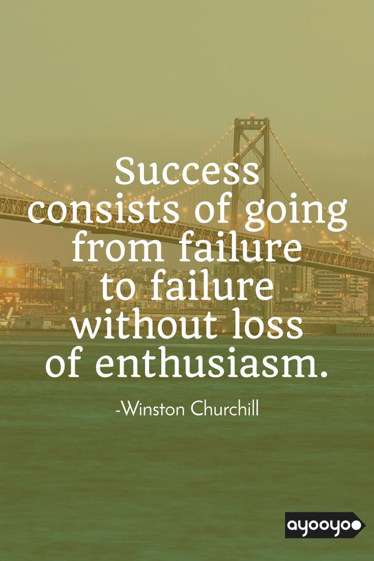 Inspirational Motivation Quote Success Consists Of Going From Failure To Failure Without Motivational Quotes For Success Positive Quotes Motivational Quotes