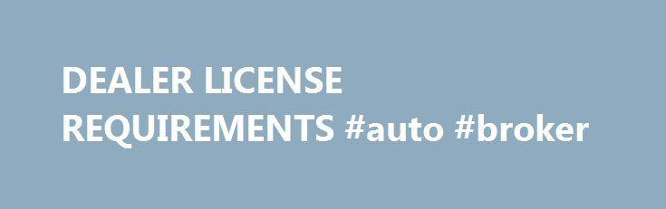dealer license requirements auto broker httpfranceremmontcom - How To Become A Auto Broker