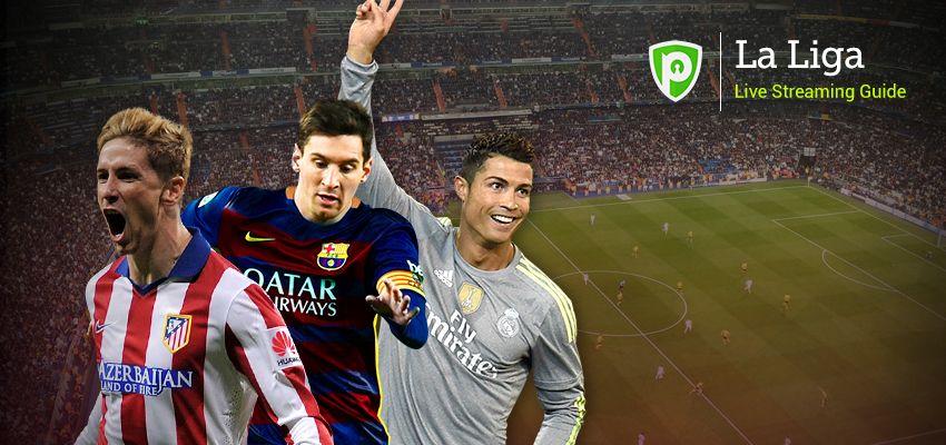 A Complete Guide For La Liga Live Streaming From Anywhere La Liga Streaming Live Streaming