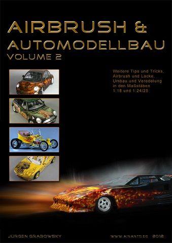 """""""Airbrush & Automodellbau Volume 2"""" - Modellbautips, Airbrush und Lacke, Umbau und Veredelung von Jürgen Grabowsky"""
