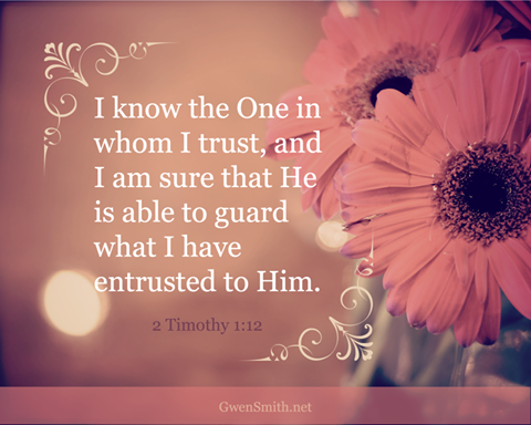2 Timothy 1:12 (ESV)  12 which is why I suffer as I do. But I am not ashamed, for I know whom I have believed, and I am convinced that he is able to guard until that Day what has been entrusted to me.