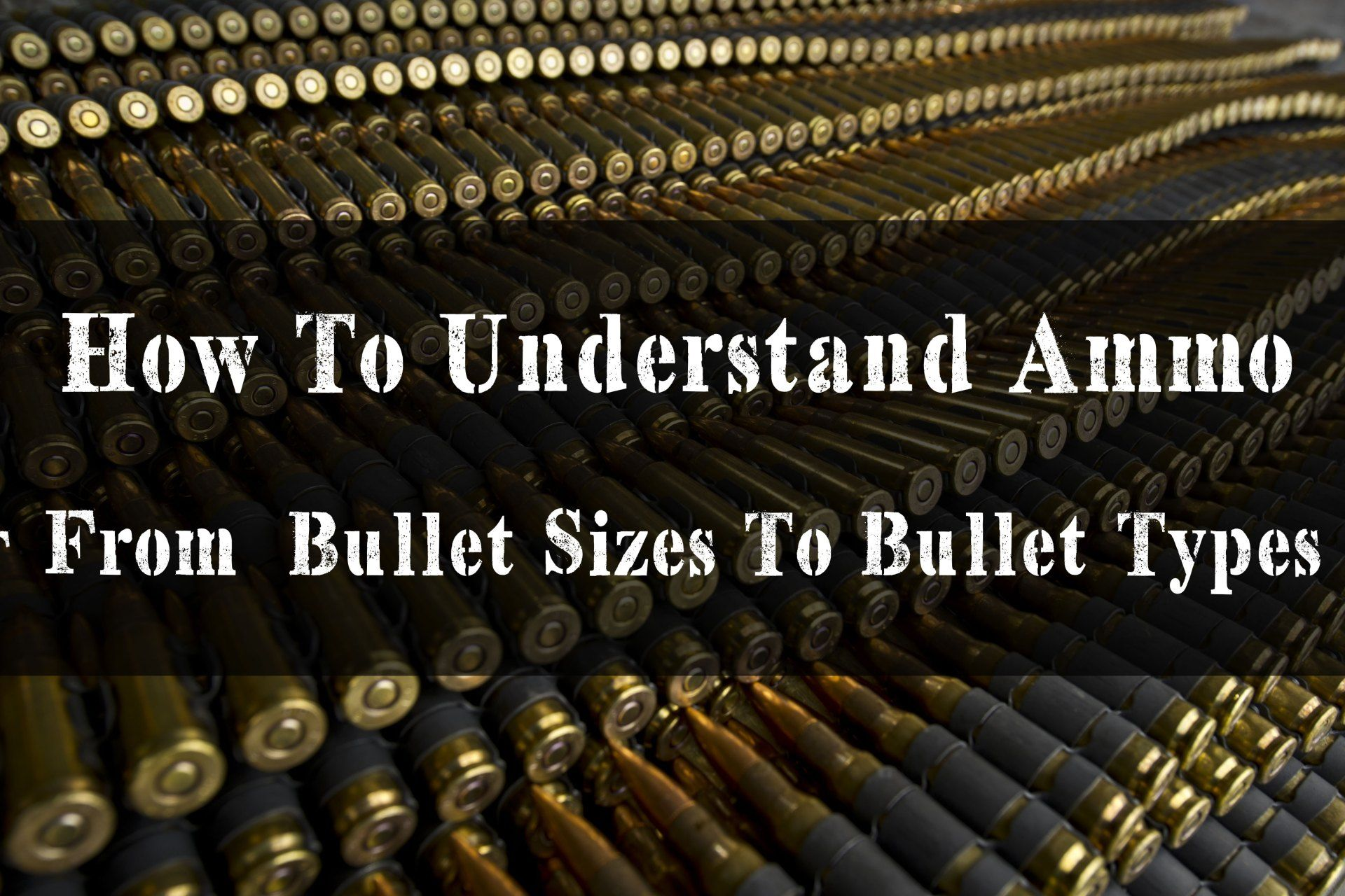 How To Understand Ammo From Bullet Sizes To Bullet Types Survival