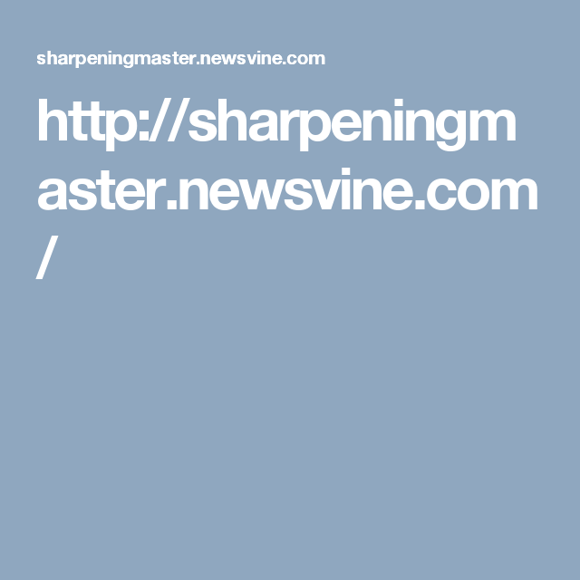 http://sharpeningmaster.newsvine.com/