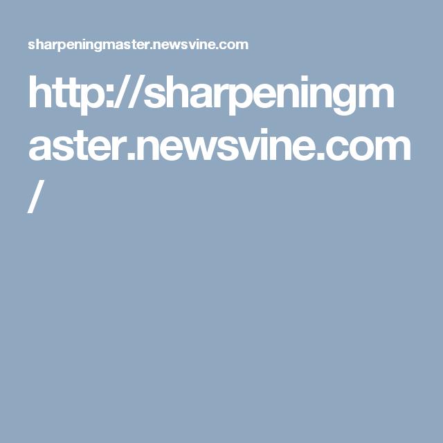 http://sharpeningmaster.newsvine.com/