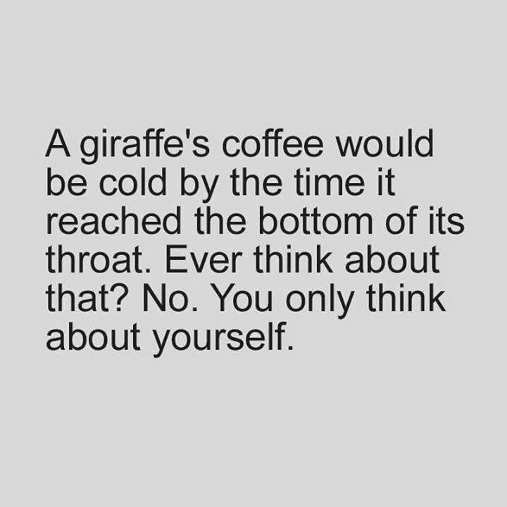 A giraffe's coffee would be cold by the time it reached