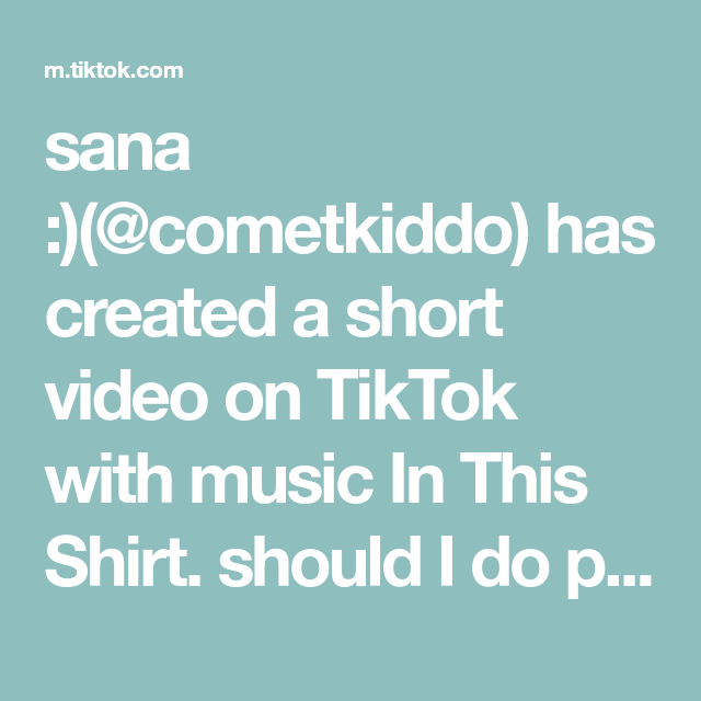 Sana Cometkiddo Has Created A Short Video On Tiktok With Music In This Shirt Should I Do Pt 2 Mentalheath Coping Ven The Originals Insta Bio Have Fun
