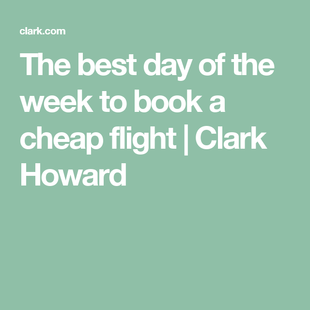 The best day of the week to book a cheap flight  Clark Howard  Cheap flights, Book cheap