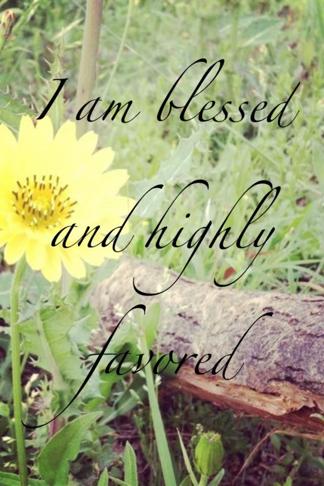i am blessed and highly favored quotes - photo #22