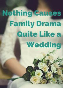 Nothing Causes Family Drama Like A Wedding Family Drama Drama Wedding