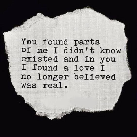 """""""You found parts of me I didn't know existed and in you I ..."""