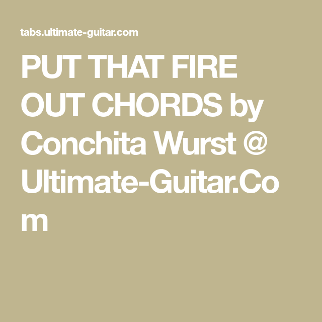 PUT THAT FIRE OUT CHORDS by Conchita Wurst @ Ultimate-Guitar.Com ...