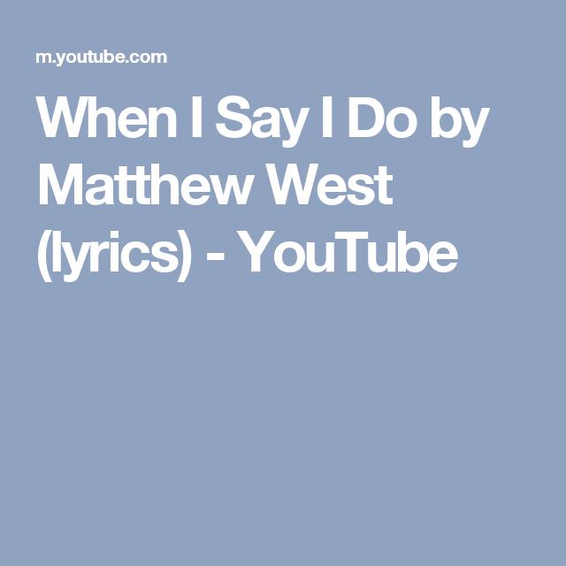 When I Say I Do By Matthew West Lyrics Youtube Matthew West Christian Wedding Songs Wedding Songs