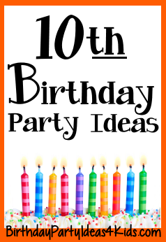 10th Birthday Party Ideas For Ten Year Old Boys And Girls For My