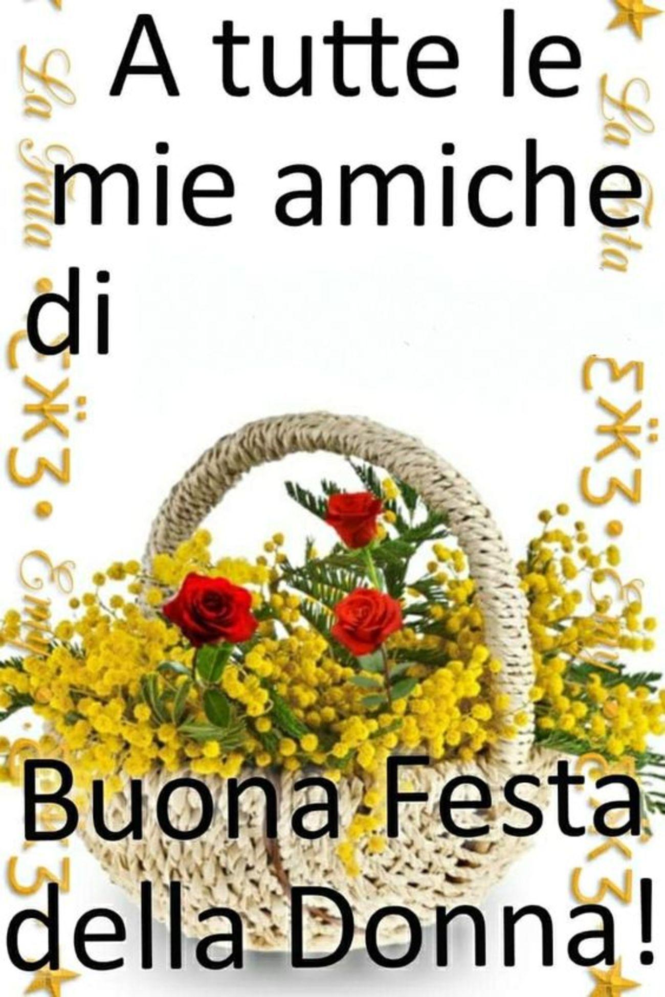 A Tutte Le Mie Amiche Buona Festa Delle Donne Auguri Festa Della Donna