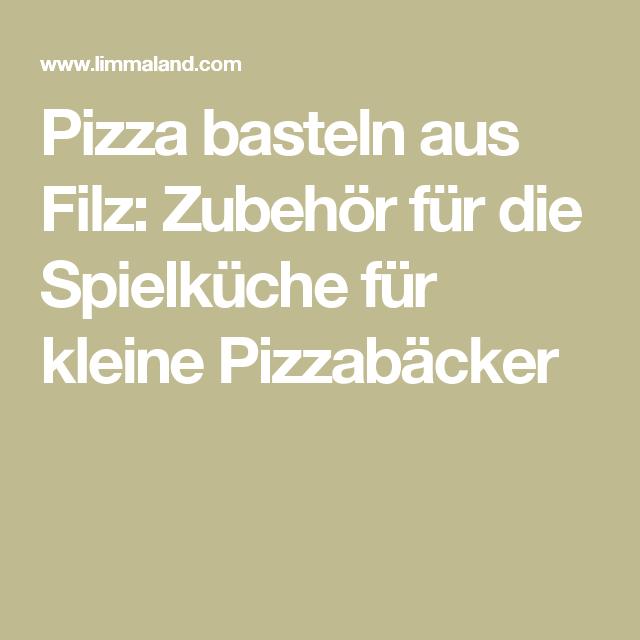 basteln aus Filz: Zubehör für die Spielküche für kleine Pizzabäcker
