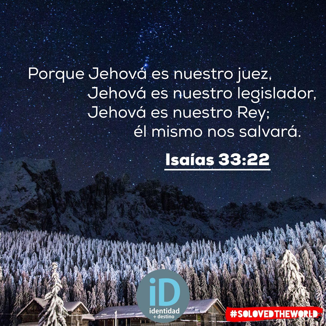 Porque Jehová es nuestro juez, Jehová es nuestro legislador, Jehová es nuestro Rey; él mismo nos salvará. Isaías 33:22 #Jesus #God #HolySpirit #Gospel #Bible #Love #Ideas #solovedtheworld