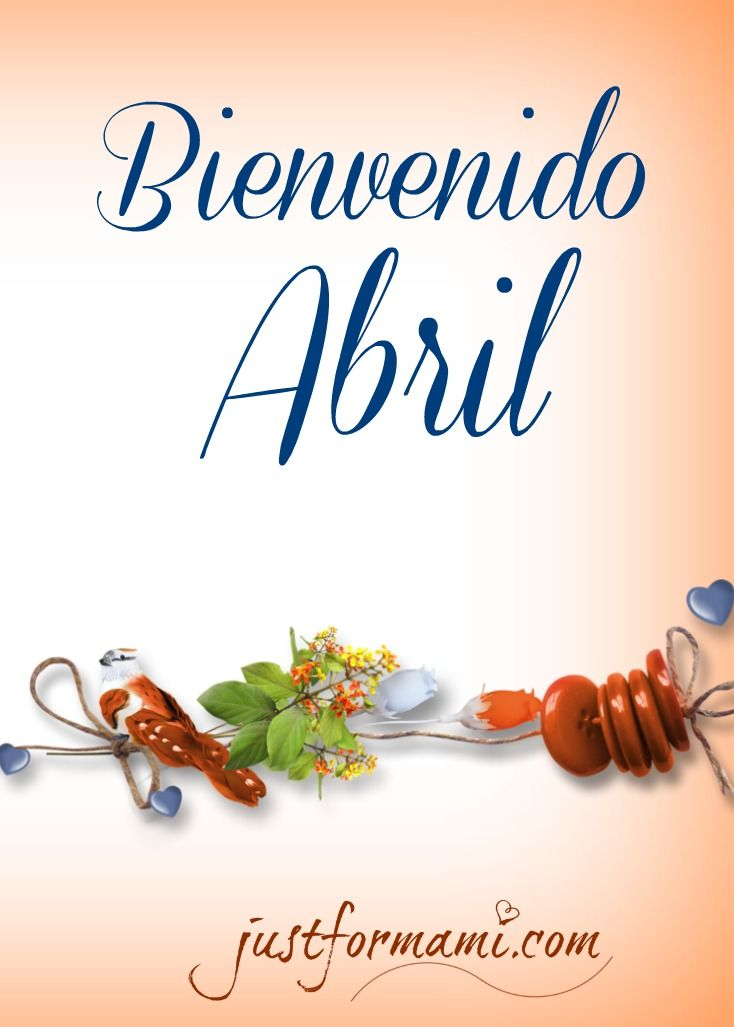 Bienvenido Abril Abril Mesdeabril Inspiraciones Saludos De