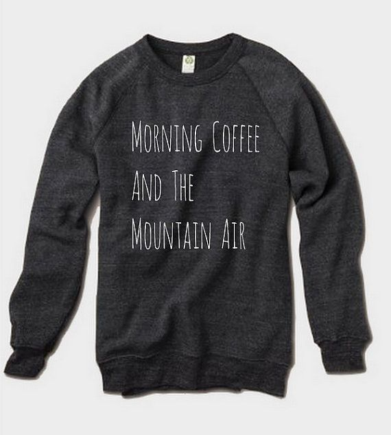 Morning Coffee and the Mountain Air Champ Sweatshirt Alternative Apparel long sleeve shirt ceGZNIP