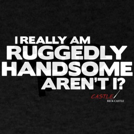 I Really Am Ruggedly Handsome Aren T
