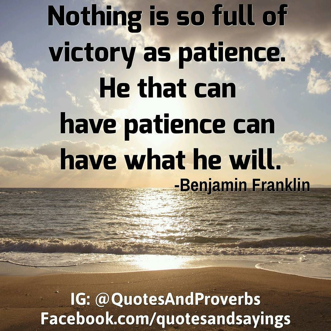 Nothing Is So Full Of Victory As Patience He That Can Have Patience