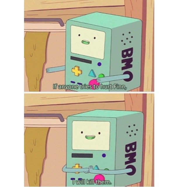 Adventure time quotes. BMO can be scary and cute at the same time.