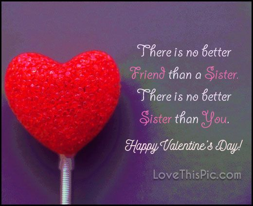 There Is No Better Friend Than A Sister Happy Valentines Day Cool Funny Happy Valentines Day Quotes For Friends