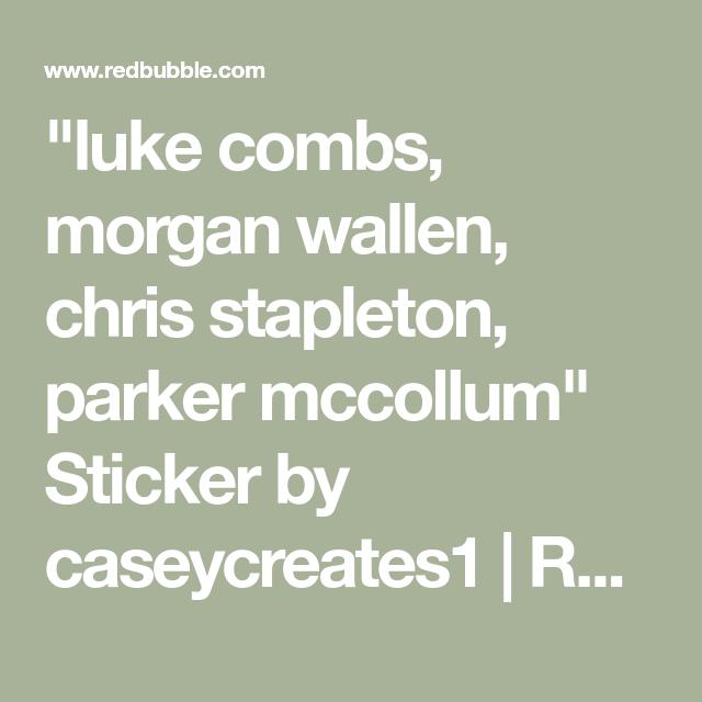 Luke Combs Morgan Wallen Chris Stapleton Parker Mccollum Sticker By Caseycreates1 Redbubble In 2020 Chris Stapleton Luke Combs