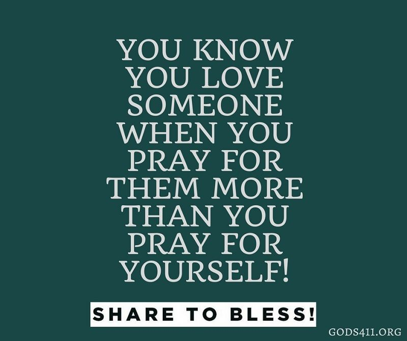 You know you love someone when you pray for them more than you pray