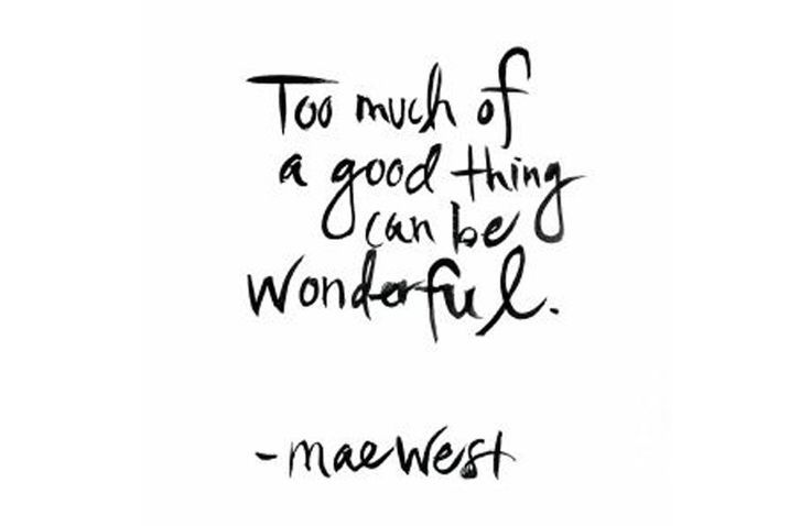 Too much of a good thing is wonderful - Google Search