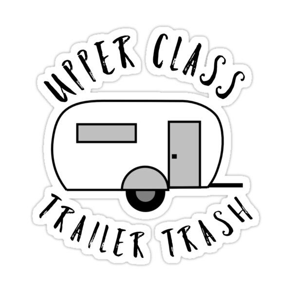 Upper Class Trailer Trash, Funny Rv (trailer) Camping, Gift For Camper, Camper Gift, Glampin Sticker by HEJAshirts