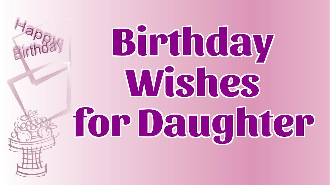 Watch V 40oxc1nkhdy 20 Of The Best Ideas For Daughter Birthday Wishes Birthday Wishes For Daughter Wishes For Daughter Happy Birthday Daughter