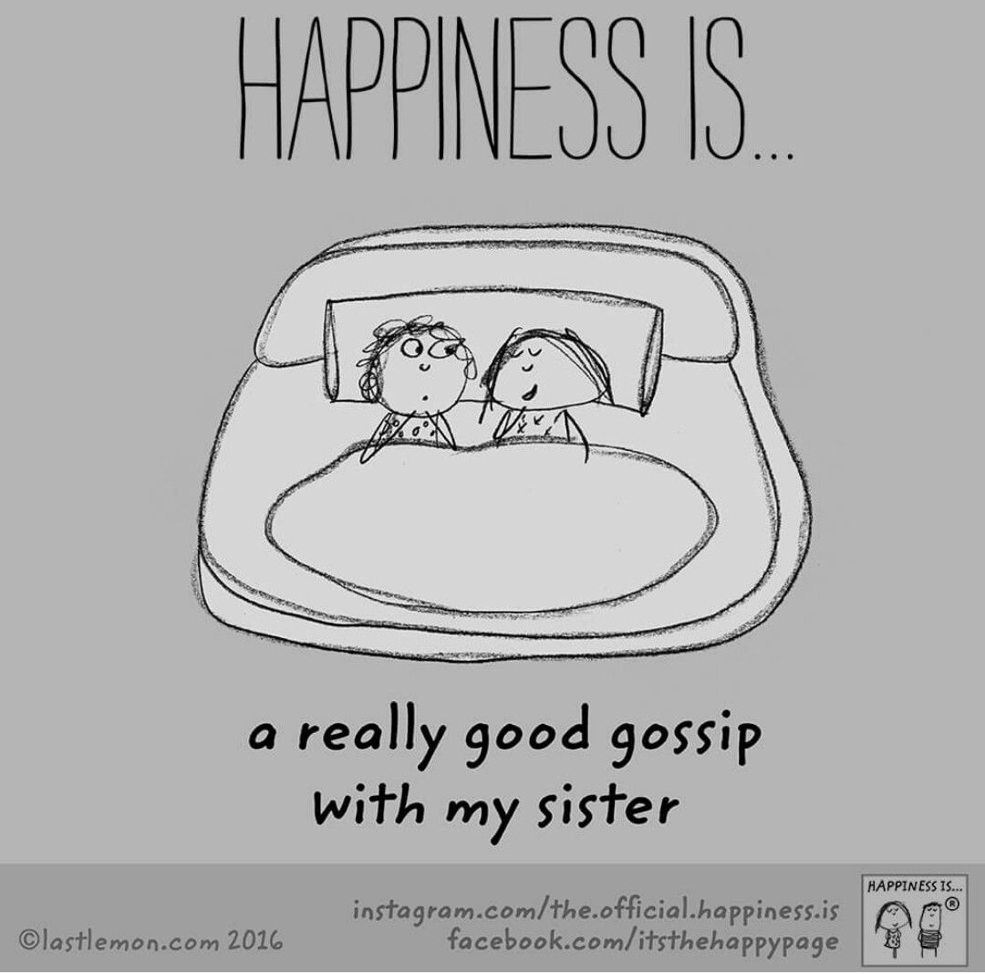 Happiness Is A Really Good Gossip With My Sister Sister Quotes Love My Sister Sisters Quotes