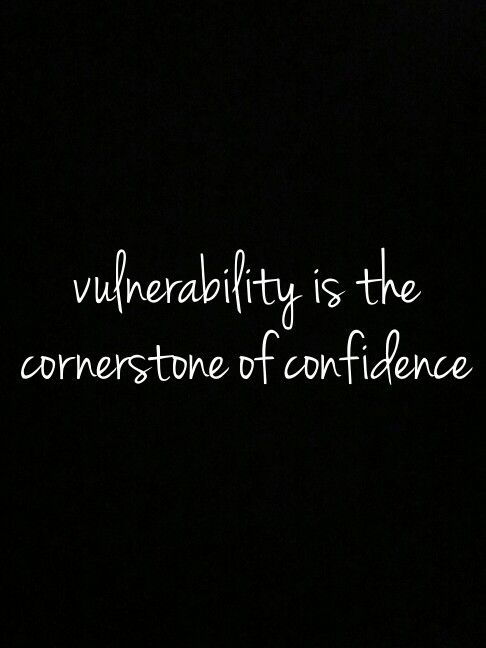 Vulnerability is the cornerstone of confidence - BRENE BROWN Love