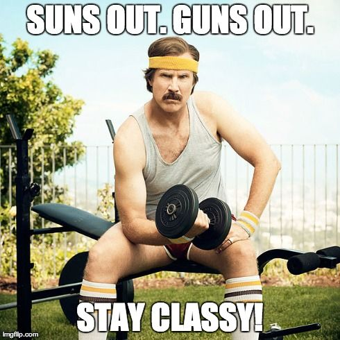 Ready For The Weekend Suns Out Guns Out Stay Classy Workout Memes Workout Humor Workout Quotes Funny