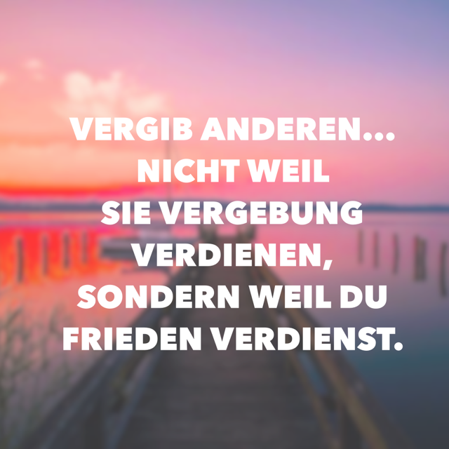 Vergebung | Lebensweisheiten | Quotes, True quotes und Words quotes