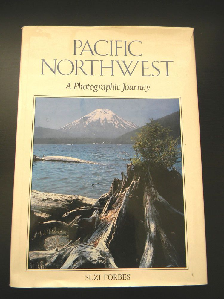Pacific Northwest A Photographic Journey by Colour