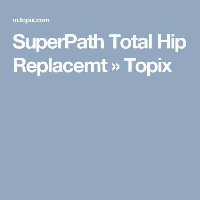 SuperPath Total Hip Replacemt » Topix   Hippie Skippy   Pinterest