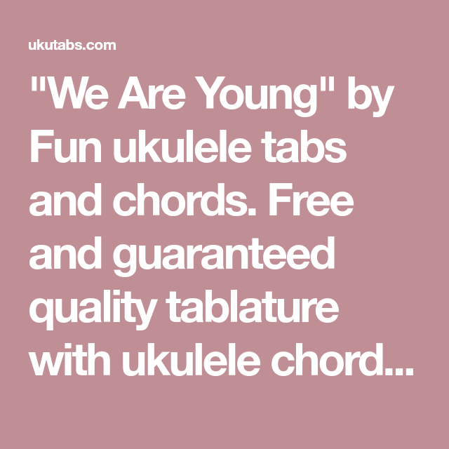 We Are Young By Fun Ukulele Tabs And Chords Free And Guaranteed