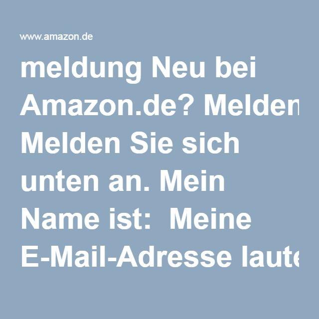Meine E Mail Adresse Lautet meldung neu bei amazon de melden sie sich unten an mein name ist