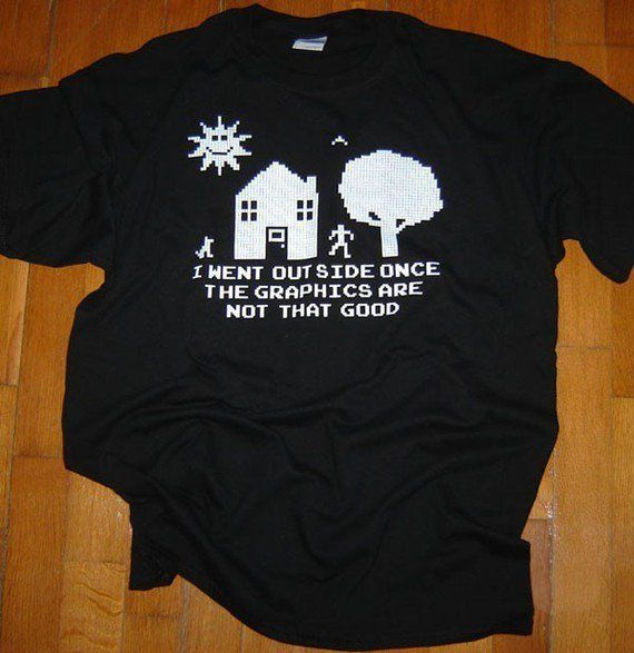 Funny Geek T-Shirt The Graphics Were Rubbish I Went Outside Once