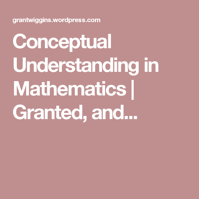 Conceptual Understanding in Mathematics | Granted, and...