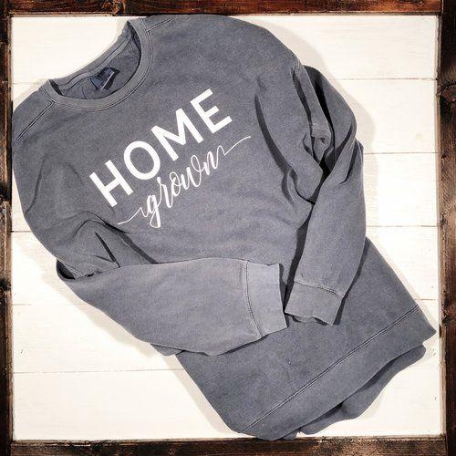 Home Grown Sweatshirt Comfort Color Comfort Colors Sweatshirt