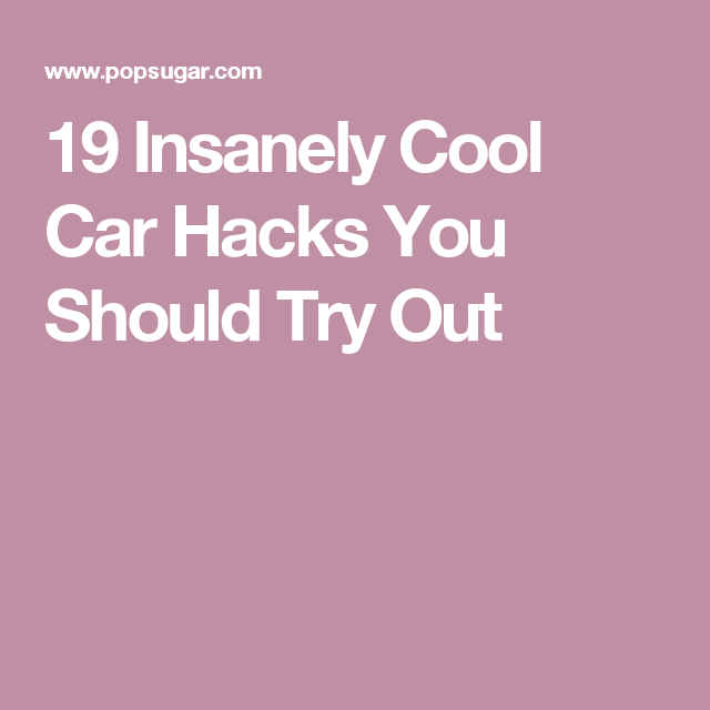 19 Insanely Cool Car Hacks You Should Try Out