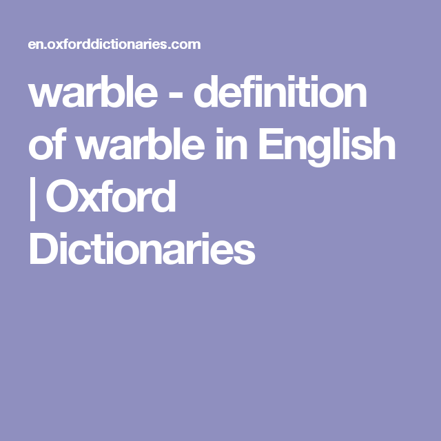 Warble Definition Of Warble In English Oxford Dictionaries Oxford Dictionaries Definitions Dictionary