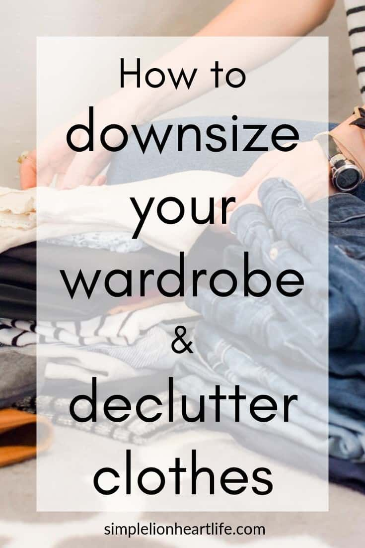 How to Downsize Your Wardrobe & Declutter Clothes - Simple Lionheart Life