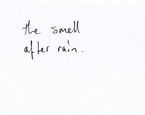 not really a quote, but I love the smell after rain